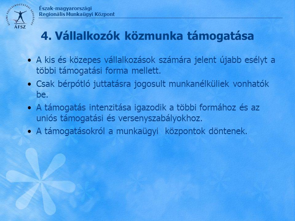 Észak-magyarországi Regionális Munkaügyi Központ 4. Vállalkozók közmunka támogatása A kis és közepes vállalkozások számára jelent újabb esélyt a többi