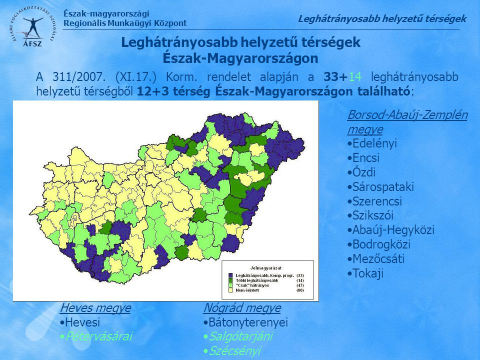 Észak-magyarországi Regionális Munkaügyi Központ Szolgáltatások  A szolgáltatás célja: A különböző szolgáltatások nyújtásával (munka,- pálya,- álláskeresési-, rehabilitációs-, pszichológiai- tanácsadás és mentori szolgáltatás) az ügyfél munkaerő-piaci problémáinak kezelése egyéni vagy csoportfoglalkozás keretében.