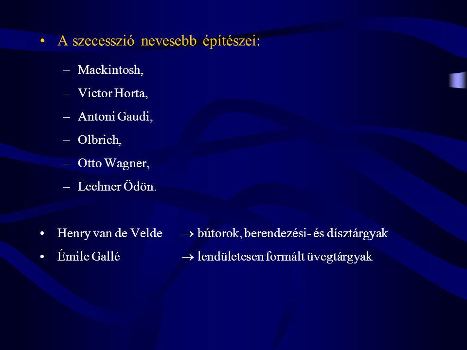 A szecesszió nevesebb építészei: –Mackintosh, –Victor Horta, –Antoni Gaudi, –Olbrich, –Otto Wagner, –Lechner Ödön. Henry van de Velde  bútorok, beren