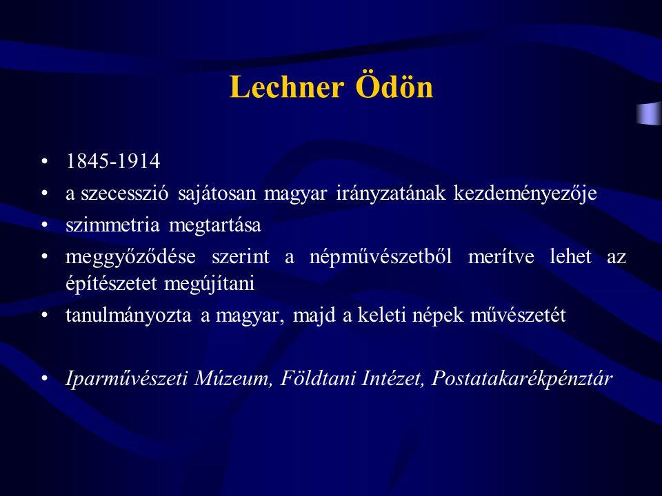Lechner Ödön 1845-1914 a szecesszió sajátosan magyar irányzatának kezdeményezője szimmetria megtartása meggyőződése szerint a népművészetből merítve l