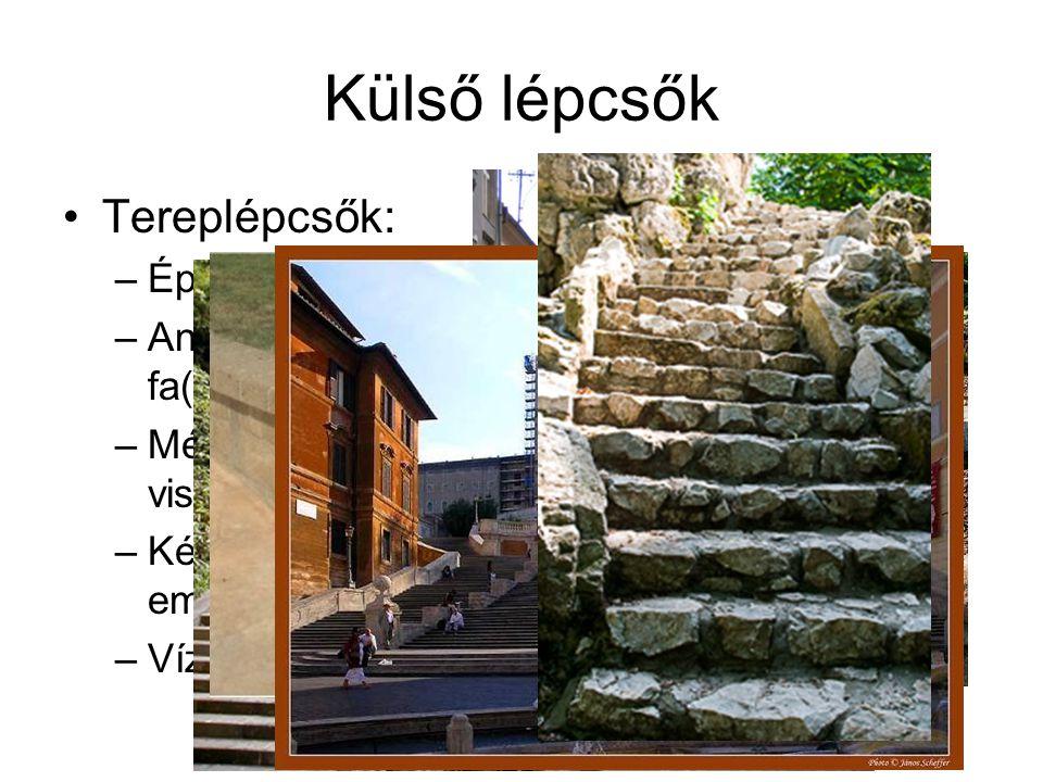 Külső lépcsők Tereplépcsők: –Épülettől független, talajon fekvő –Anyagaik: beton(fagyálló), kő, tégla, fa(homloklap) –Méreteik: terepviszonyokhoz, for