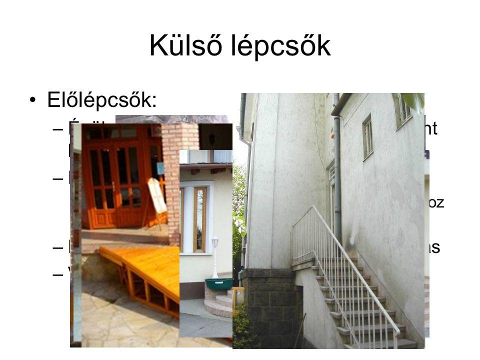 Külső lépcsők Előlépcsők: –Épület körüli terepszint és a fszinti padlószint közötti szintkülönbség áthidalása –Épülethez kapcsolódik, bejárati lépcső