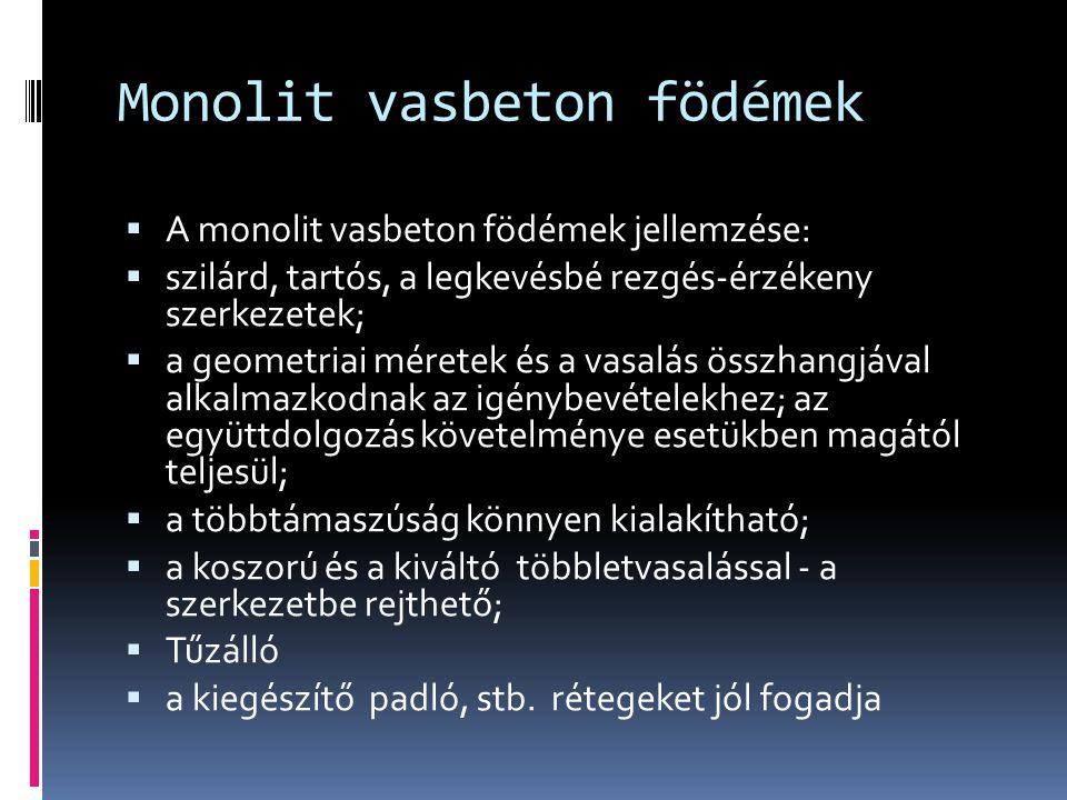 Monolit vasbeton födémek  A monolit vasbeton födémek jellemzése:  szilárd, tartós, a legkevésbé rezgés-érzékeny szerkezetek;  a geometriai méretek