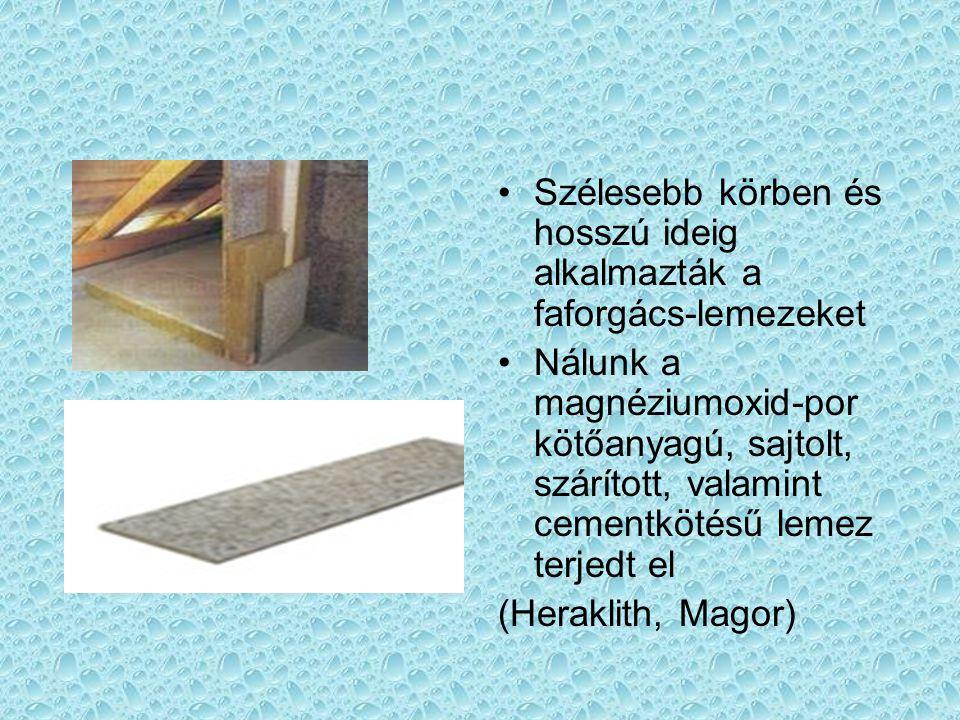 Szélesebb körben és hosszú ideig alkalmazták a faforgács-lemezeket Nálunk a magnéziumoxid-por kötőanyagú, sajtolt, szárított, valamint cementkötésű lemez terjedt el (Heraklith, Magor)