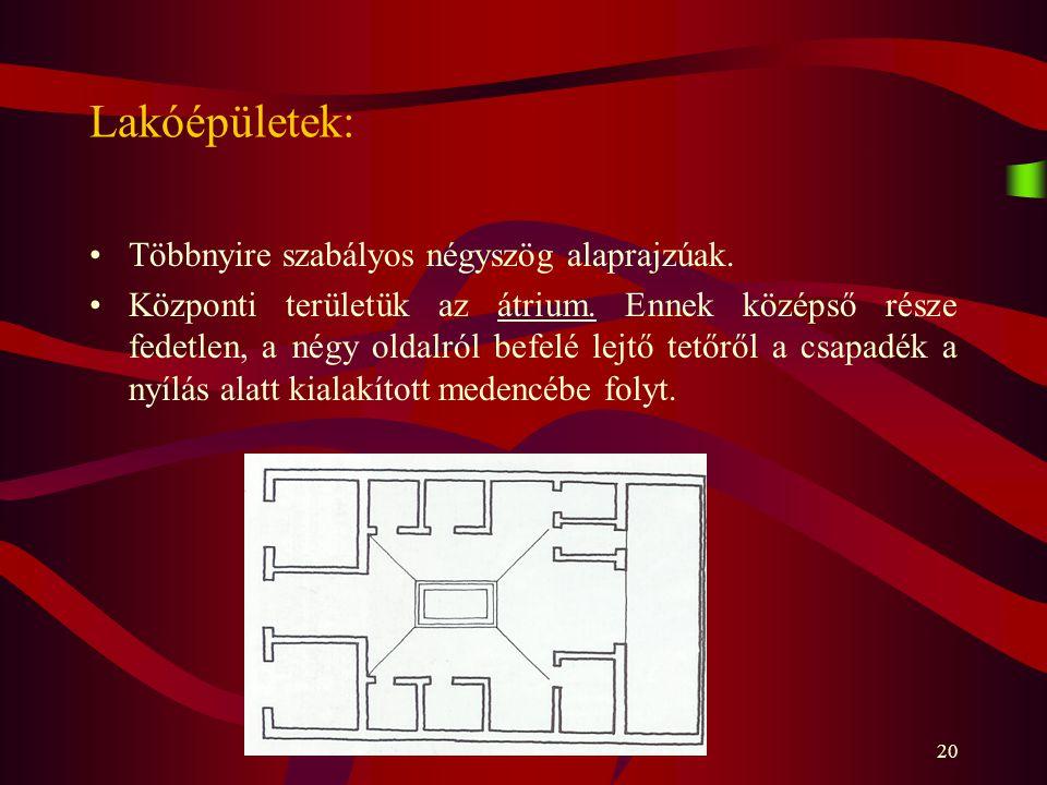 20 Lakóépületek: Többnyire szabályos négyszög alaprajzúak. Központi területük az átrium. Ennek középső része fedetlen, a négy oldalról befelé lejtő te