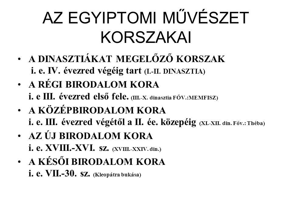AZ EGYIPTOMI MŰVÉSZET KORSZAKAI A DINASZTIÁKAT MEGELŐZŐ KORSZAK i. e. IV. évezred végéig tart (I.-II. DINASZTIA) A RÉGI BIRODALOM KORA i. e III. évezr