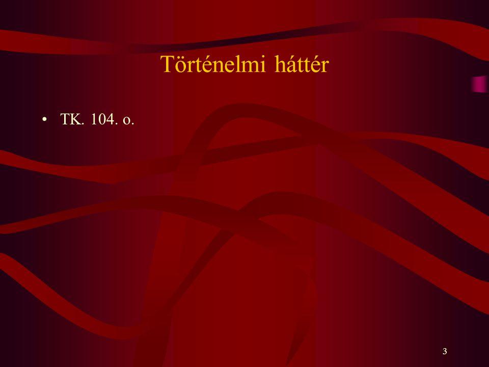 3 Történelmi háttér TK. 104. o.