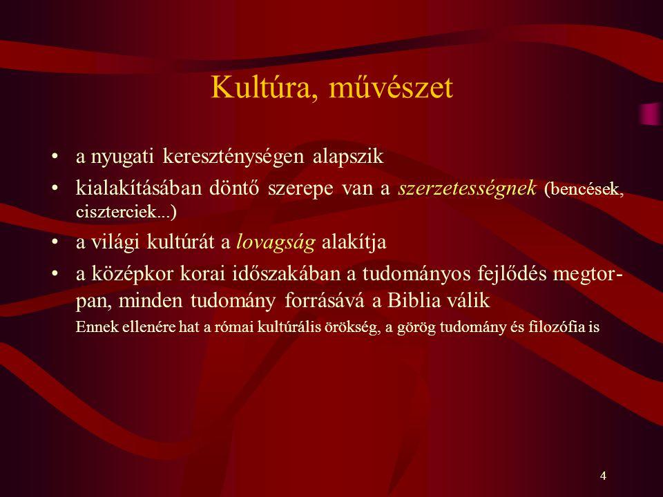 4 Kultúra, művészet a nyugati kereszténységen alapszik kialakításában döntő szerepe van a szerzetességnek (bencések, ciszterciek...) a világi kultúrát