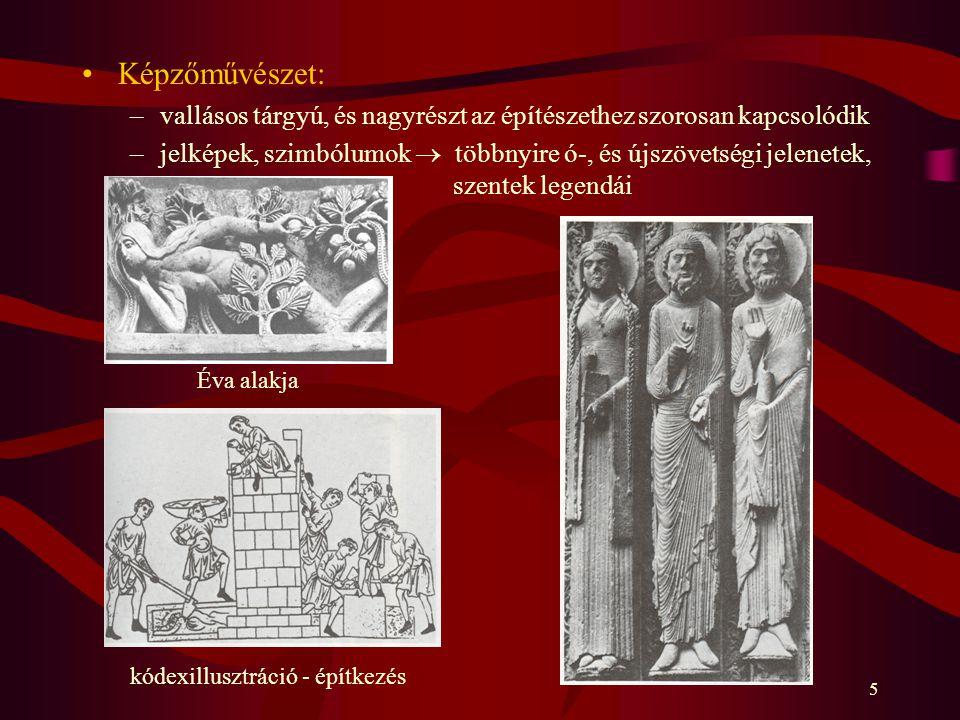 5 Képzőművészet: –vallásos tárgyú, és nagyrészt az építészethez szorosan kapcsolódik –jelképek, szimbólumok  többnyire ó-, és újszövetségi jelenetek,
