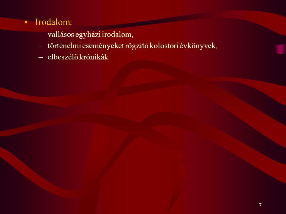 7 Irodalom: –vallásos egyházi irodalom, –történelmi eseményeket rögzítő kolostori évkönyvek, –elbeszélő krónikák