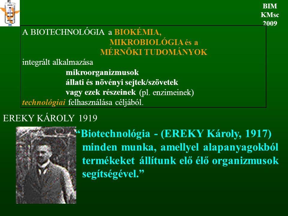BIM KMsc 2009 EREKY KÁROLY 1919 A BIOTECHNOLÓGIA a BIOKÉMIA, MIKROBIOLÓGIA és a MÉRNÖKI TUDOMÁNYOK integrált alkalmazása mikroorganizmusok állati és n