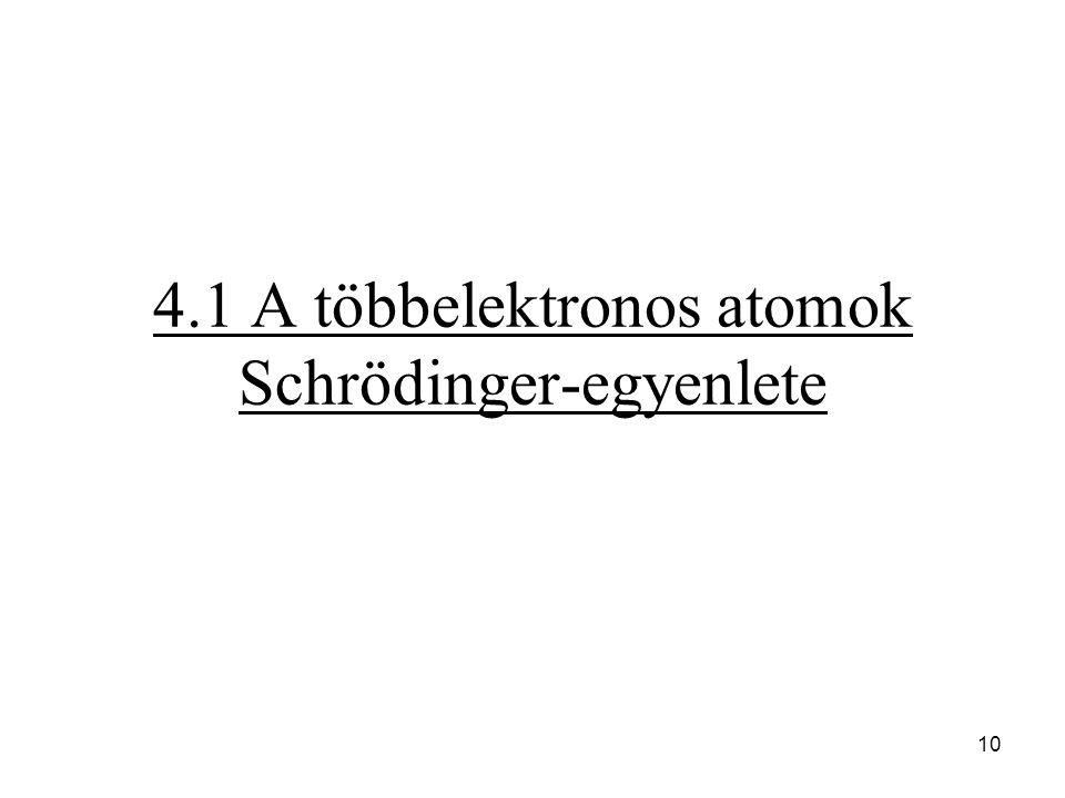 4.1 A többelektronos atomok Schrödinger-egyenlete 10