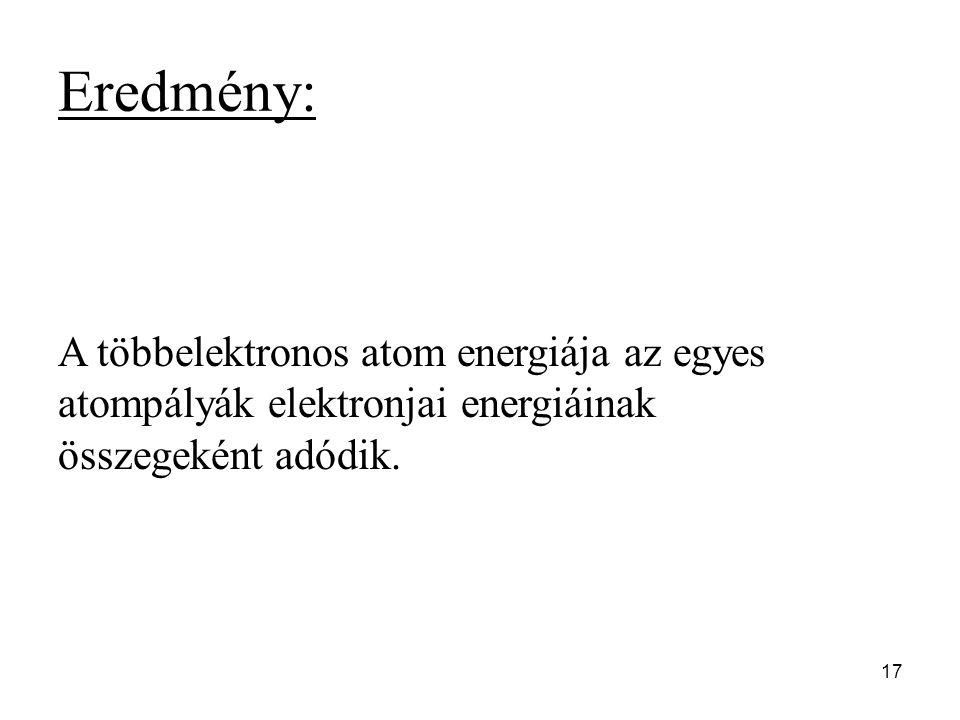 A többelektronos atom energiája az egyes atompályák elektronjai energiáinak összegeként adódik. Eredmény: 17