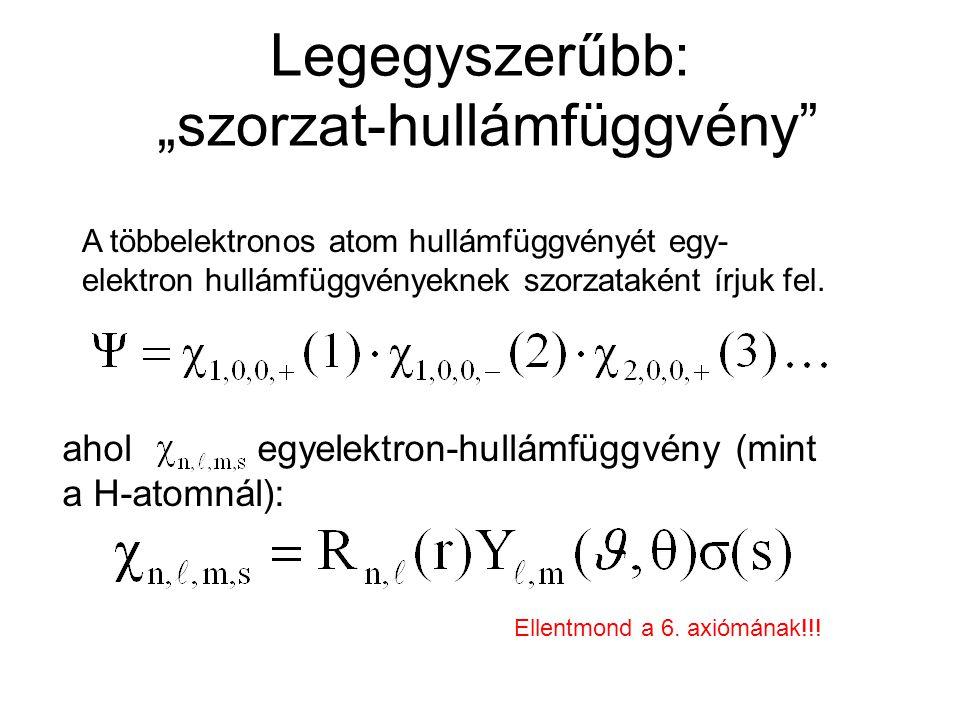 """Legegyszerűbb: """"szorzat-hullámfüggvény"""" A többelektronos atom hullámfüggvényét egy- elektron hullámfüggvényeknek szorzataként írjuk fel. Ellentmond a"""