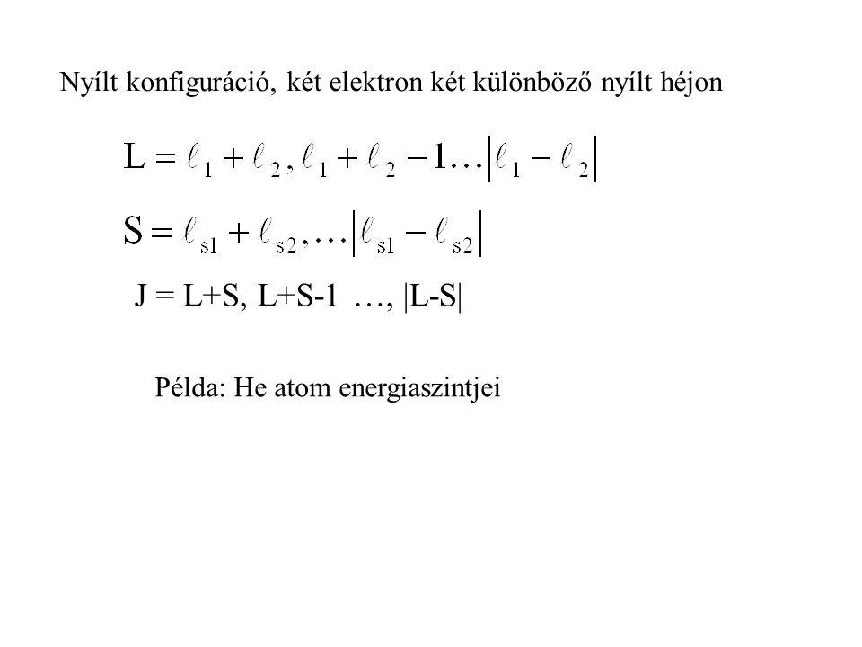 Nyílt konfiguráció, két elektron két különböző nyílt héjon J = L+S, L+S-1 …, |L-S| Példa: He atom energiaszintjei