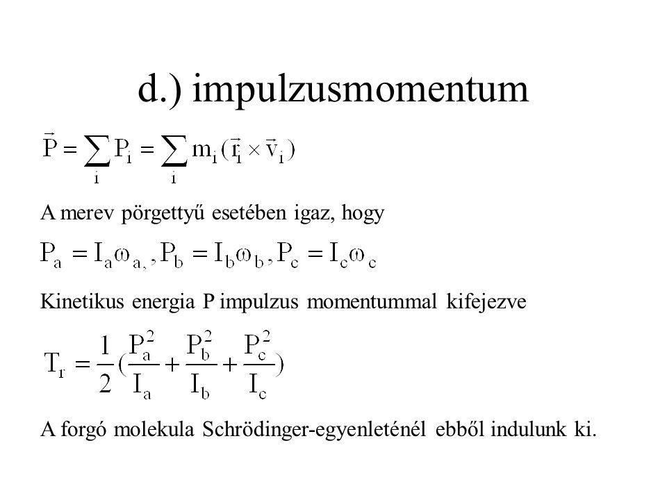 d.) impulzusmomentum A merev pörgettyű esetében igaz, hogy Kinetikus energia P impulzus momentummal kifejezve A forgó molekula Schrödinger-egyenleténél ebből indulunk ki.
