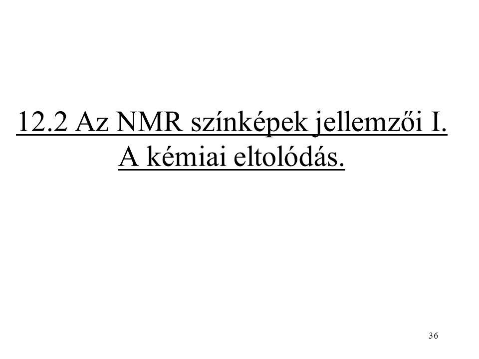36 12.2 Az NMR színképek jellemzői I. A kémiai eltolódás.