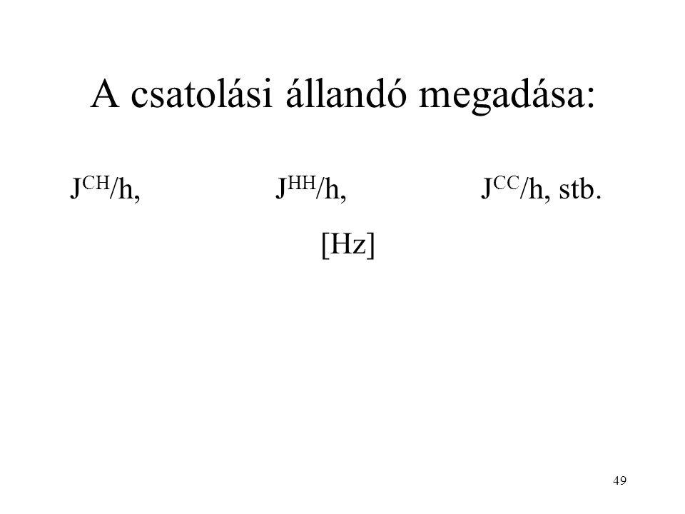 49 A csatolási állandó megadása: J CH /h,J HH /h, J CC /h, stb. [Hz]