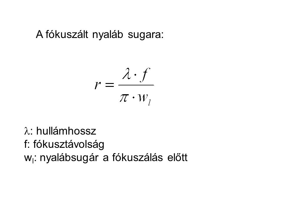 A fókuszált nyaláb sugara: : hullámhossz f: fókusztávolság w l : nyalábsugár a fókuszálás előtt