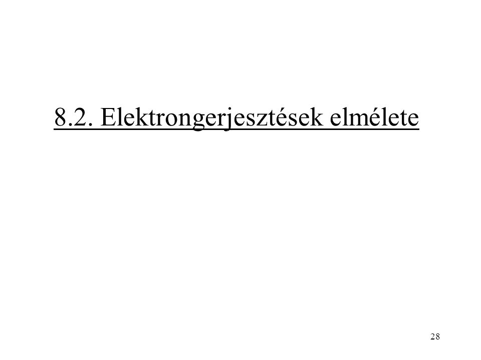 28 8.2. Elektrongerjesztések elmélete