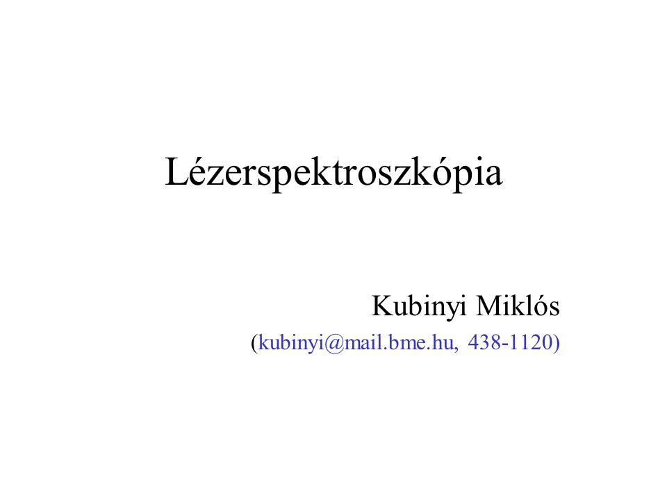 Lézerspektroszkópia Kubinyi Miklós (kubinyi@mail.bme.hu, 438-1120)