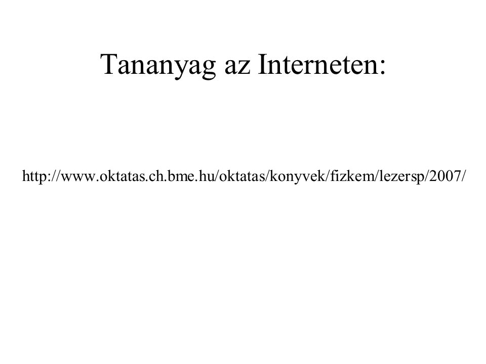 Tananyag az Interneten: http://www.oktatas.ch.bme.hu/oktatas/konyvek/fizkem/lezersp/2007/