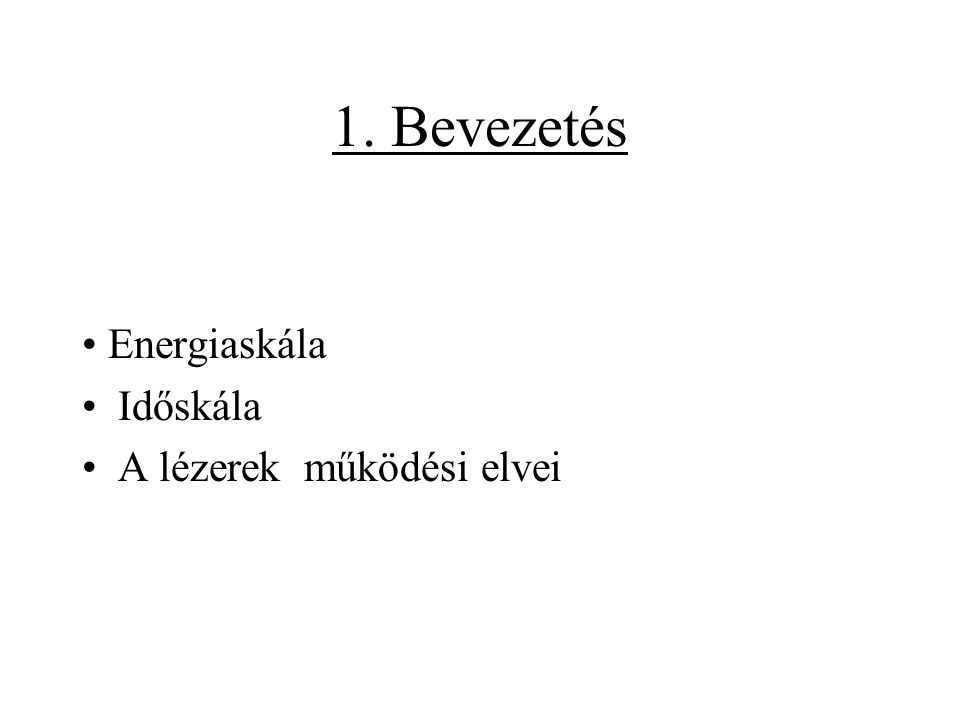 1. Bevezetés Energiaskála Időskála A lézerek működési elvei