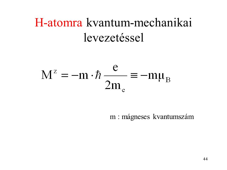 44 m : mágneses kvantumszám H-atomra kvantum-mechanikai levezetéssel 44