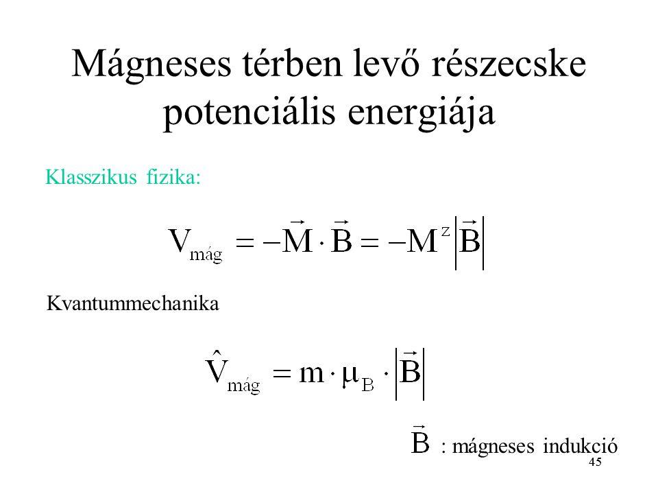 45 Mágneses térben levő részecske potenciális energiája Klasszikus fizika: Kvantummechanika : mágneses indukció 45
