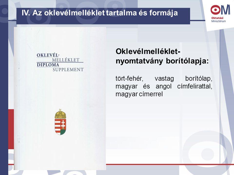 Oklevélmelléklet- nyomtatvány borítólapja: tört-fehér, vastag borítólap, magyar és angol címfelirattal, magyar címerrel IV. Az oklevélmelléklet tartal