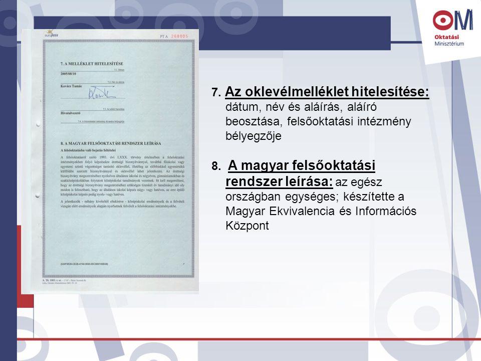 7. Az oklevélmelléklet hitelesítése: dátum, név és aláírás, aláíró beosztása, felsőoktatási intézmény bélyegzője 8. A magyar felsőoktatási rendszer le