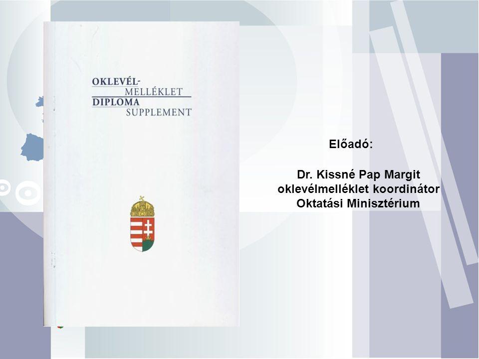 Dr. Kissné Pap Margit oklevélmelléklet koordinátor Oktatási Minisztérium Előadó: