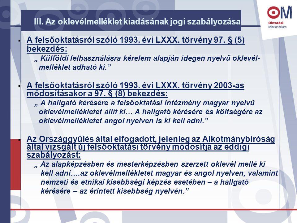 """III. Az oklevélmelléklet kiadásának jogi szabályozása  A felsőoktatásról szóló 1993. évi LXXX. törvény 97. § (5) bekezdés: """" Külföldi felhasználásra"""