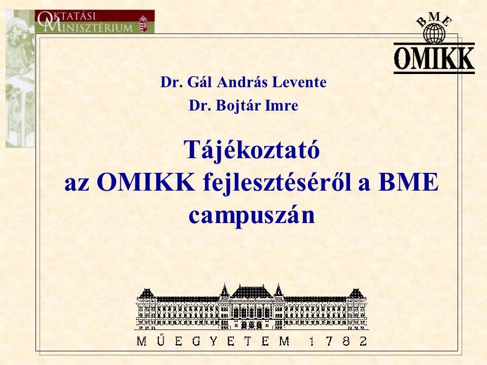 Tájékoztató az OMIKK fejlesztéséről a BME campuszán Dr. Gál András Levente Dr. Bojtár Imre