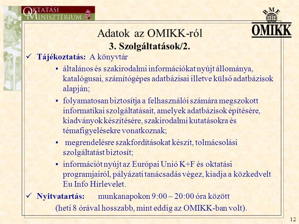 12 Adatok az OMIKK-ról 3. Szolgáltatások/2. Tájékoztatás: A könyvtár általános és szakirodalmi információkat nyújt állománya, katalógusai, számítógépe