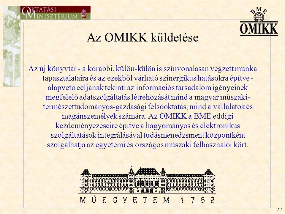 27 Az OMIKK küldetése Az új könyvtár - a korábbi, külön-külön is színvonalasan végzett munka tapasztalataira és az ezekből várható szinergikus hatások
