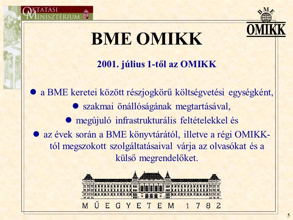 5 BME OMIKK 2001. július 1-től az OMIKK a BME keretei között részjogkörű költségvetési egységként, szakmai önállóságának megtartásával, megújuló infra