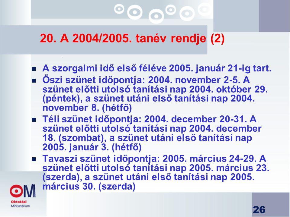 26 20. A 2004/2005. tanév rendje (2) n A szorgalmi idő első féléve 2005. január 21-ig tart. n Őszi szünet időpontja: 2004. november 2-5. A szünet előt
