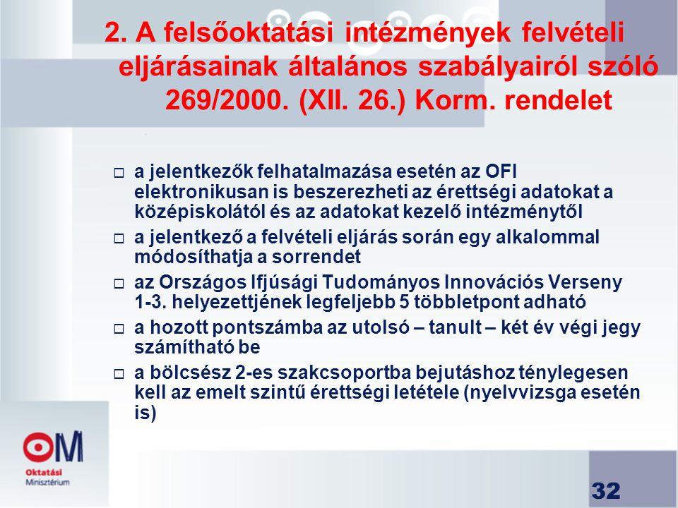 32 2. A felsőoktatási intézmények felvételi eljárásainak általános szabályairól szóló 269/2000. (XII. 26.) Korm. rendelet  a jelentkezők felhatalmazá