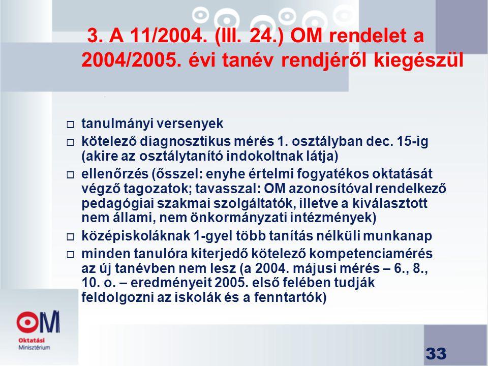 33 3. A 11/2004. (III. 24.) OM rendelet a 2004/2005. évi tanév rendjéről kiegészül  tanulmányi versenyek  kötelező diagnosztikus mérés 1. osztályban