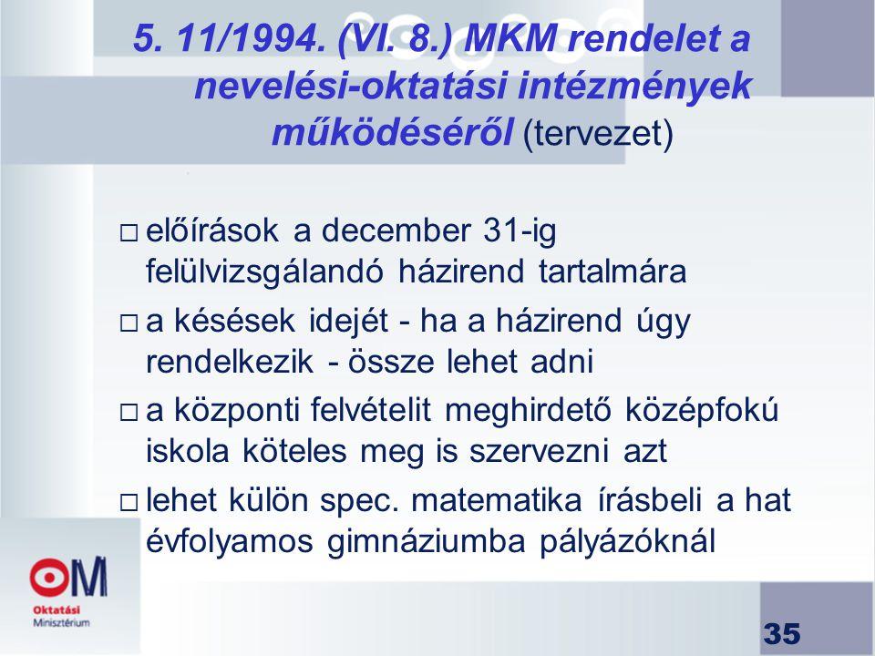 35 5. 11/1994. (VI. 8.) MKM rendelet a nevelési-oktatási intézmények működéséről (tervezet)  előírások a december 31-ig felülvizsgálandó házirend tar