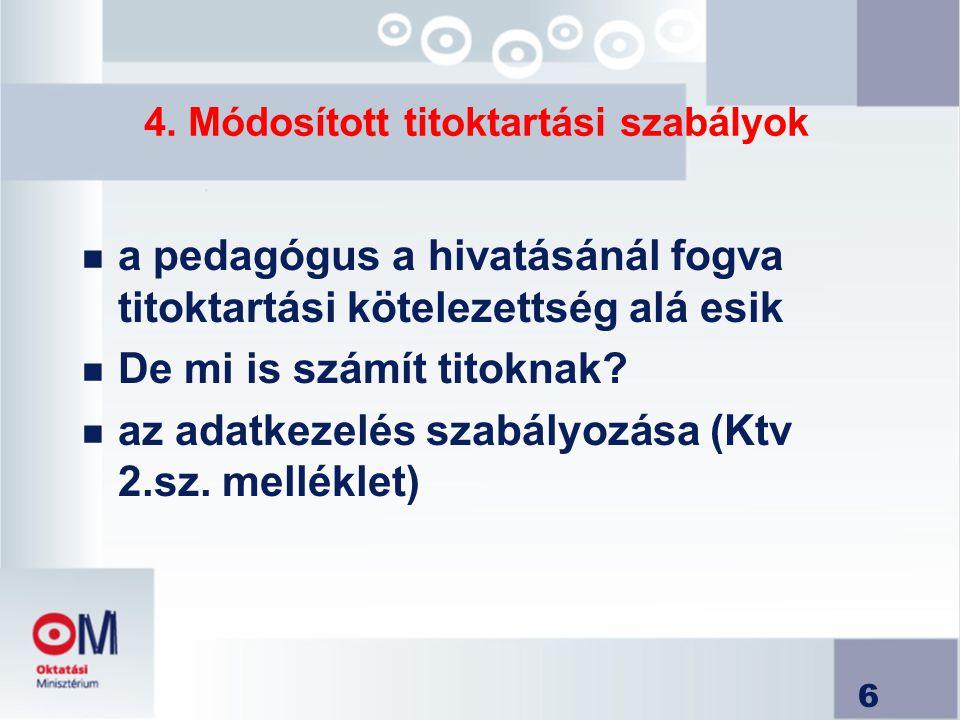 6 4. Módosított titoktartási szabályok n a pedagógus a hivatásánál fogva titoktartási kötelezettség alá esik n De mi is számít titoknak? n az adatkeze