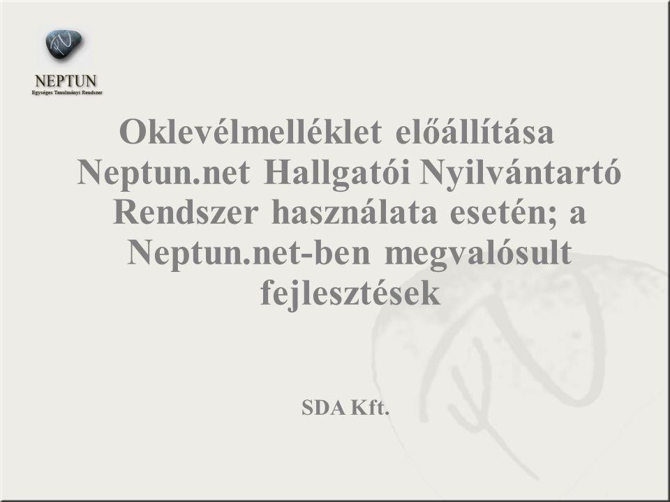 Oklevélmelléklet előállítása Neptun.net Hallgatói Nyilvántartó Rendszer használata esetén; a Neptun.net-ben megvalósult fejlesztések SDA Kft.