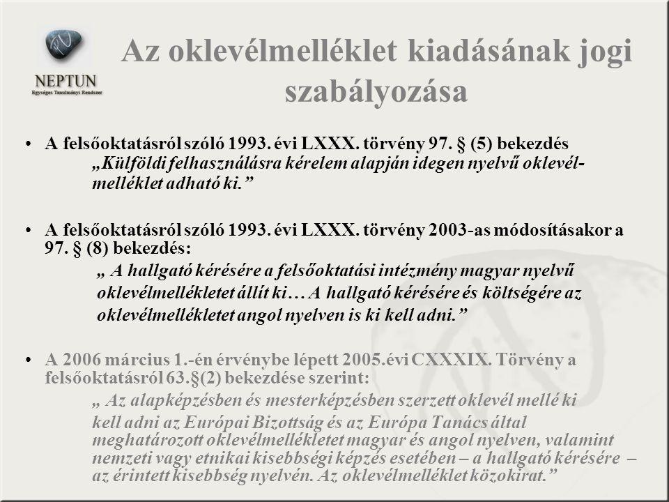 """Az oklevélmelléklet kiadásának jogi szabályozása A felsőoktatásról szóló 1993. évi LXXX. törvény 97. § (5) bekezdés """"Külföldi felhasználásra kérelem a"""