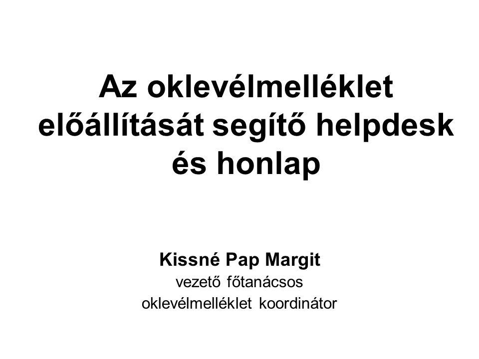 Az oklevélmelléklet előállítását segítő helpdesk és honlap Kissné Pap Margit vezető főtanácsos oklevélmelléklet koordinátor