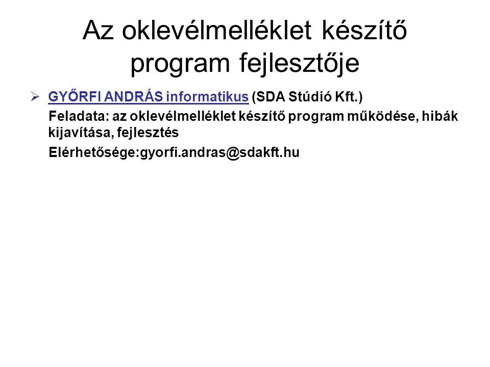 Az oklevélmelléklet készítő program fejlesztője  GYŐRFI ANDRÁS informatikus (SDA Stúdió Kft.) Feladata: az oklevélmelléklet készítő program működése, hibák kijavítása, fejlesztés Elérhetősége:gyorfi.andras@sdakft.hu