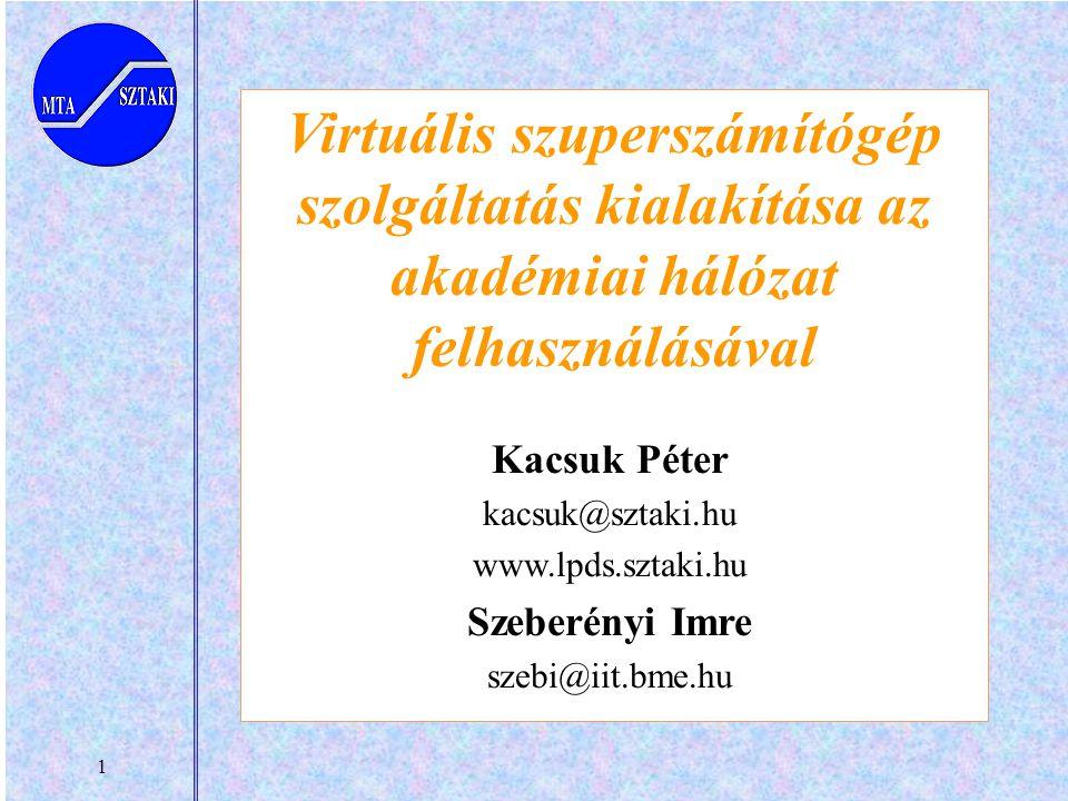 1 Virtuális szuperszámítógép szolgáltatás kialakítása az akadémiai hálózat felhasználásával Kacsuk Péter kacsuk@sztaki.hu www.lpds.sztaki.hu Szeberényi Imre szebi@iit.bme.hu