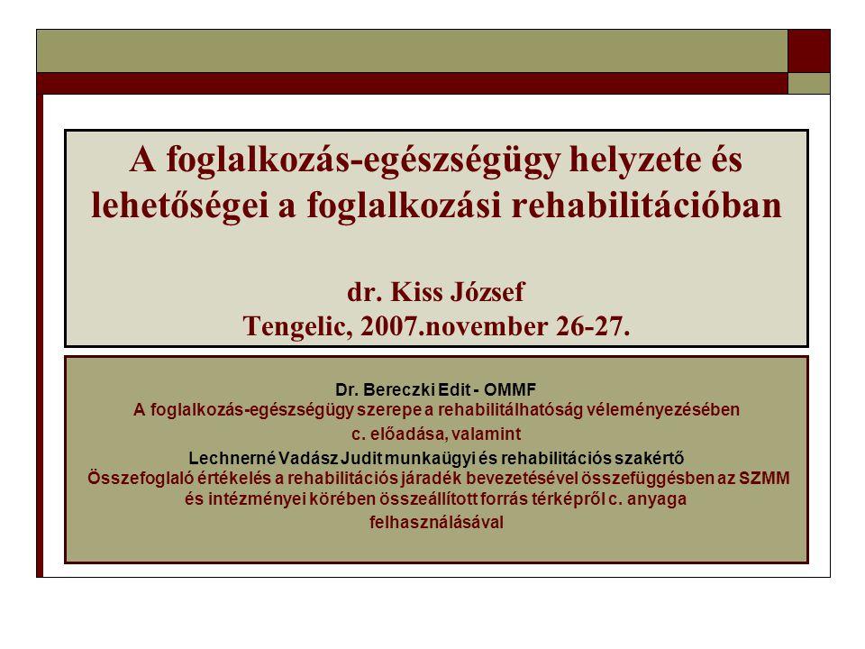 A foglalkozás-egészségügy helyzete és lehetőségei a foglalkozási rehabilitációban dr. Kiss József Tengelic, 2007.november 26-27. Dr. Bereczki Edit - O