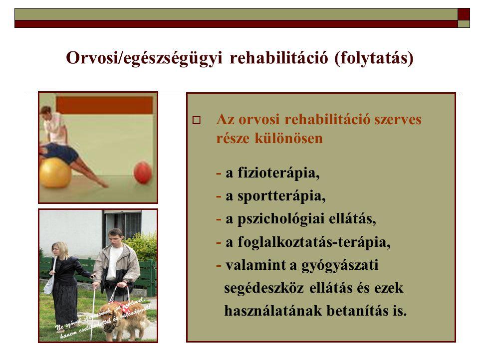 Orvosi/egészségügyi rehabilitáció (folytatás)  Az orvosi rehabilitáció szerves része különösen - a fizioterápia, - a sportterápia, - a pszichológiai