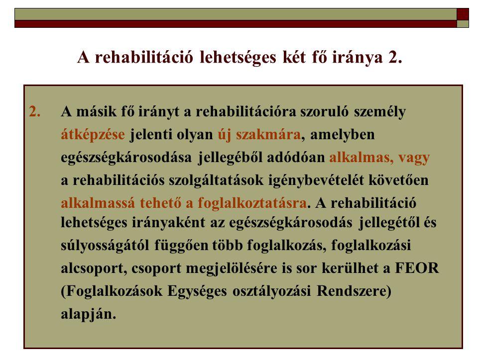 2.A másik fő irányt a rehabilitációra szoruló személy átképzése jelenti olyan új szakmára, amelyben egészségkárosodása jellegéből adódóan alkalmas, va